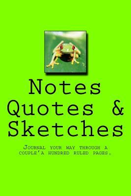 Notes Quotes & Sketches