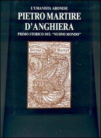 L' umanista aronese Pietro Martire d'Anghiera, primo storico del «Nuovo mondo»