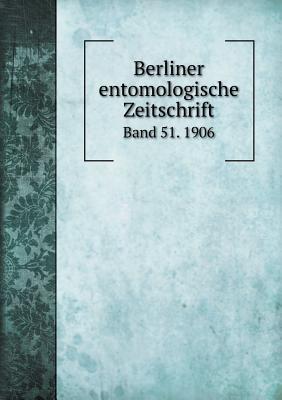 Berliner Entomologische Zeitschrift Band 51. 1906