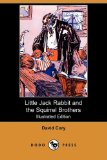 Little Jack Rabbit and the Squirrel Brothers (Illustrated Edition) (Dodo Press)