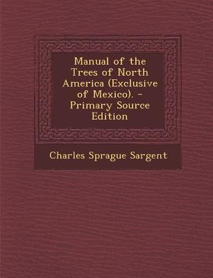 Manual of the Trees of North America (Exclusive of Mexico). - Primary Source Edition