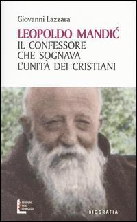 Leopoldo Mandic. Il confessore che sognava l'unità dei cristiani