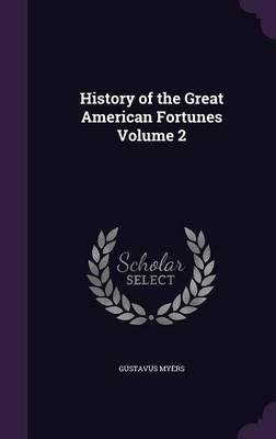 History of the Great American Fortunes Volume 2
