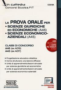 La prova orale per Scienze giuridiche ed economiche (A46), Scienze economico aziendali (A45). Classi di concorso A46 (ex A019) A45 (ex A017). Con espansione online