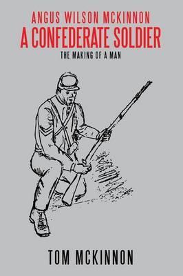 Angus Wilson Mckinnon, a Confederate Soldier