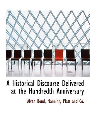 A Historical Discourse Delivered at the Hundredth Anniversary