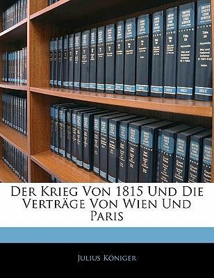 Der Krieg Von 1815 Und Die Verträge Von Wien Und Paris