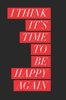 I Think Its Time To Be Happy Again
