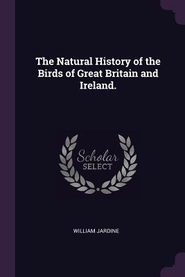 The Natural History of the Birds of Great Britain and Ireland.