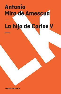 La Hija De Carlos V/ The Daughter of Carlos V