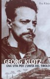 Georg Klotz. Una vita per l'unità del Tirolo