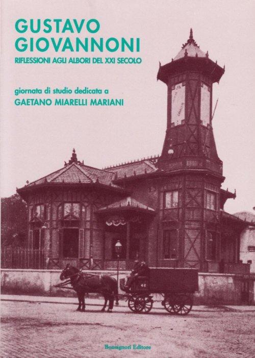 Gustavo Giovannoni. Riflessioni agli albori del XXI secolo. Giornate di studio dedicate a Gaetano Miarelli Mariani (1928-2002)