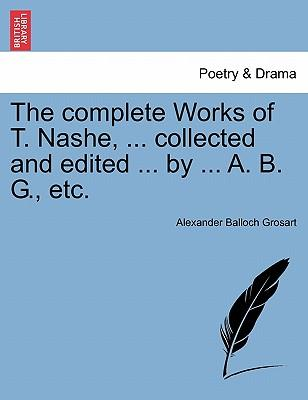 The complete Works of T. Nashe, ... collected and edited ... by ... A. B. G., etc. VOL. III.