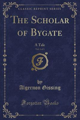 The Scholar of Bygate, Vol. 1 of 3