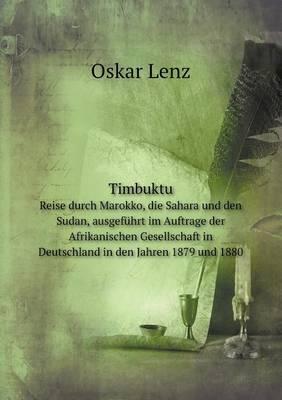 Timbuktu Reise Durch Marokko, Die Sahara Und Den Sudan, Ausgefuhrt Im Auftrage Der Afrikanischen Gesellschaft in Deutschland in Den Jahren 1879 Und 1880