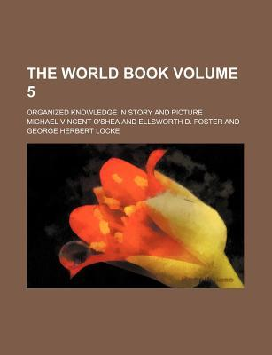 The World Book Volume 5; Organized Knowledge in Story and Picture