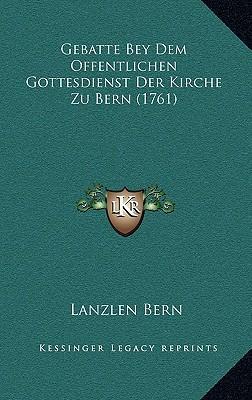Gebatte Bey Dem Offentlichen Gottesdienst Der Kirche Zu Berngebatte Bey Dem Offentlichen Gottesdienst Der Kirche Zu Bern (1761) (1761)