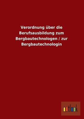 Verordnung über die Berufsausbildung zum Bergbautechnologen / zur Bergbautechnologin