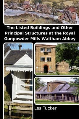 The Listed Buildings and Other Principal Structures at the Royal Gunpowder Mills Waltham Abbey