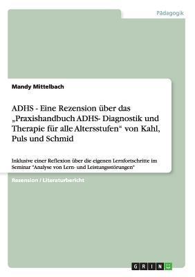 """ADHS - Eine Rezension über das """"Praxishandbuch ADHS- Diagnostik und Therapie für alle Altersstufen"""" von Kahl, Puls und Schmid"""