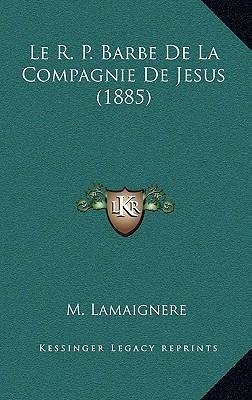 Le R. P. Barbe de La Compagnie de Jesus (1885)