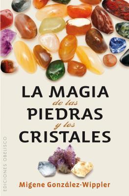 La magia de las piedras y los cristales / The Magic of the Stones and Crystals
