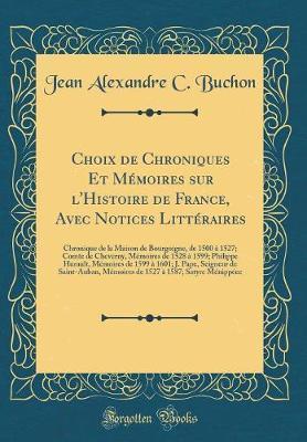Choix de Chroniques Et Mémoires sur l'Histoire de France, Avec Notices Littéraires