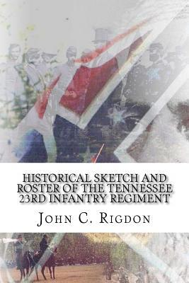 Historical Sketch and Roster of the Tennessee 23rd Infantry Regiment