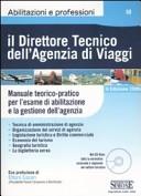 Il direttore tecnico dell'agenzia di viaggi. Manuale teorico-pratico per l'esame di abilitazione e la gestione dell'agenzia. Con CD-ROM