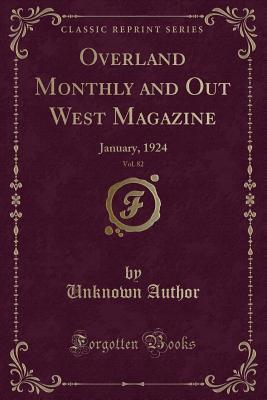 Overland Monthly and Out West Magazine, Vol. 82