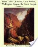 Steep Trails: California, Utah, Nevada, Washington, Oregon, the Grand Canyon