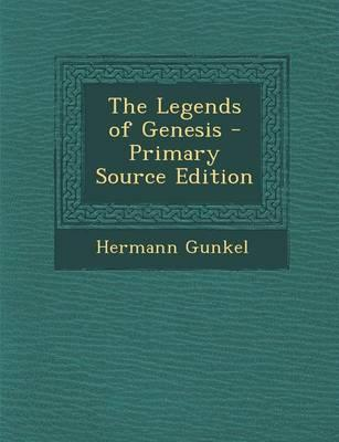 The Legends of Genesis - Primary Source Edition