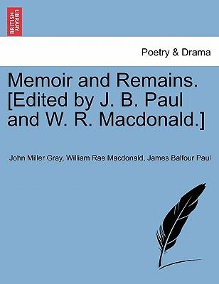 Memoir and Remains. [Edited by J. B. Paul and W. R. Macdonald.] Vol. I.