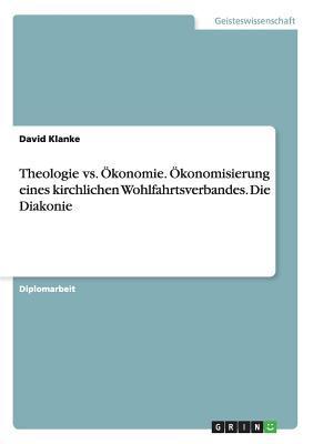 Theologie vs. Ökonomie. Ökonomisierung eines kirchlichen Wohlfahrtsverbandes. Die Diakonie