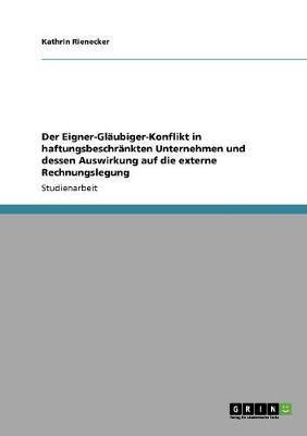 Der Eigner-Gläubiger-Konflikt in haftungsbeschränkten Unternehmen und dessen Auswirkung auf die externe Rechnungslegung