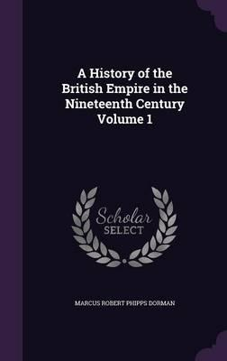 A History of the British Empire in the Nineteenth Century Volume 1