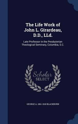 The Life Work of John L. Girardeau, D.D., LLD.