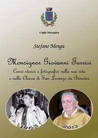 Monsignor Giovanni Turrisi. Cenni storici e fotografici sulla sua vita e sulla chiesa di San Lorenzo da Brindisi