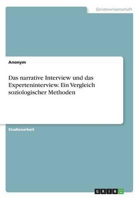 Das narrative Interview und das Experteninterview. Ein Vergleich soziologischer Methoden