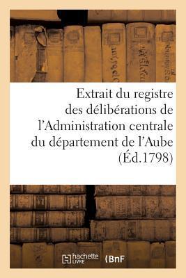 Extrait du Registre des Deliberations de l'Administration Centrale du Département de l'Aube