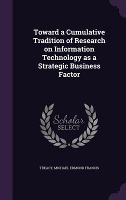 Toward a Cumulative Tradition of Research on Information Technology as a Strategic Business Factor