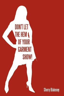 Don't Let the Hem of Your Garment Show!