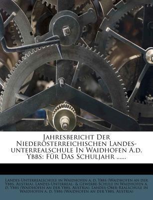 Jahresbericht Der Niederosterr. Landes-Unterreal & Gewerbe-Schule in Waidhofen A. D. Ybbs