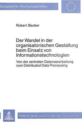 Der Wandel in der organisatorischen Gestaltung beim Einsatz von Informationstechnologien