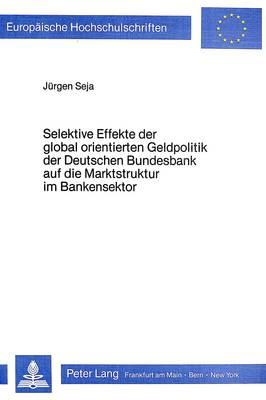 Selektive Effekte der global orientierten Geldpolitik der deutschen Bundesbank auf die Marktstruktur im Bankensektor