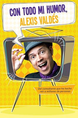 Con todo mi humor, Alexis Valdes / With all My Mood, Alexis Valdes
