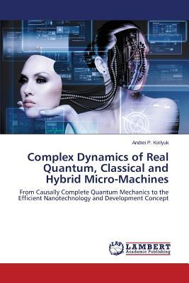 Complex Dynamics of Real Quantum, Classical and Hybrid Micro-Machines