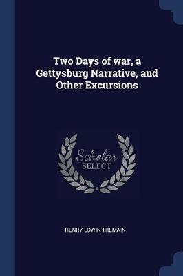 Two Days of War, a Gettysburg Narrative, and Other Excursions