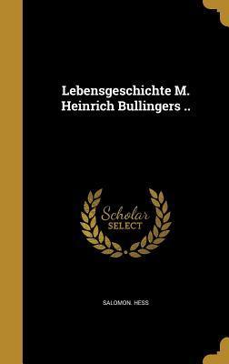 Lebensgeschichte M. Heinrich Bullingers ..