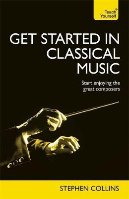 Teach Yourself Get Started in Classical Music